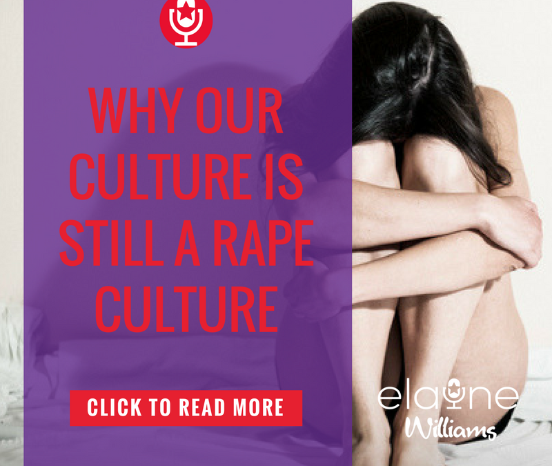 Why Our Culture Is Still a Rape Culture